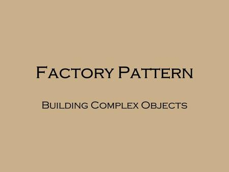 "Factory Pattern Building Complex Objects. New is an implementation  Calling ""new"" is certainly coding to an implementation  In fact, it's always related."