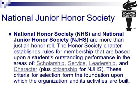 National Junior Honor Society National Honor Society (NHS) and National Junior Honor Society (NJHS) are more than just an honor roll. The Honor Society.