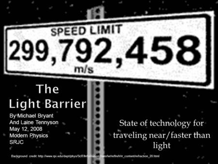 State of technology for traveling near/faster than light By Michael Bryant And Laine Tennyson May 12, 2008 Modern Physics SRJC Background credit: