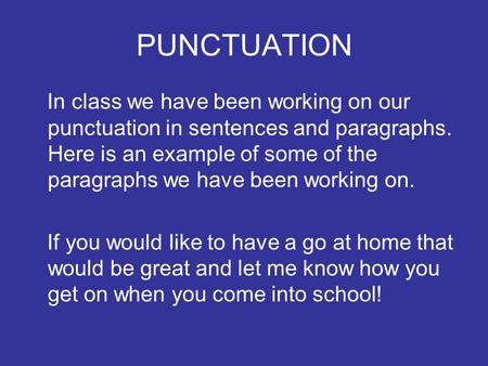 PUNCTUATION In class we have been working on our punctuation in sentences and paragraphs. Here is an example of some of the paragraphs we have been working.