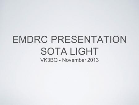 EMDRC PRESENTATION SOTA LIGHT VK3BQ - November 2013.