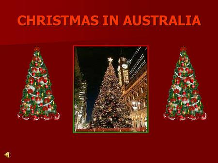 CHRISTMAS IN AUSTRALIA. Christmas in Australia is not like Christmas anywhere else. It is celebrated on December 25 in mid-summer when temperatures can.