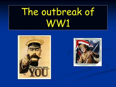 "The outbreak of WW1. Reaction to the outbreak of war People throughout Europe celebrated when war was declared on 4 th August ""Nationalism"" and ""Patriotism"""