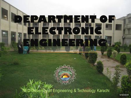 5/12/2015 NED University of Engineering & Technology Karachi DEPARTMENT OF ELECTRONIC ENGINEERING.