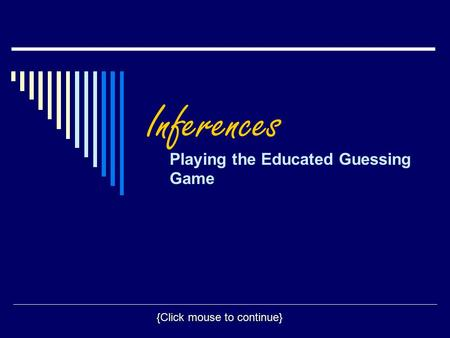 Inferences Playing the Educated Guessing Game {Click mouse to continue}