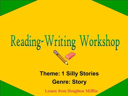Theme: 1 Silly Stories Genre: Story Lesson from Houghton Mifflin.