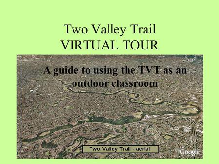 Two Valley Trail VIRTUAL TOUR A guide to using the TVT as an outdoor classroom.