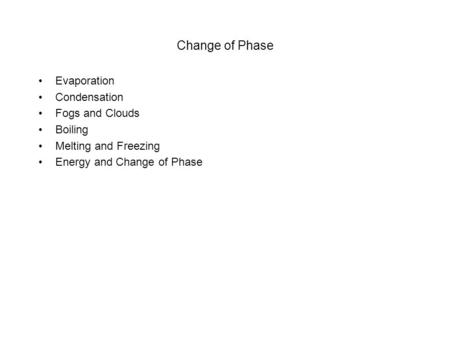 Change of Phase Evaporation Condensation Fogs and Clouds Boiling Melting and Freezing Energy and Change of Phase.