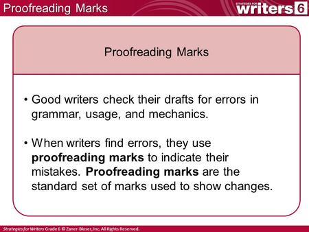 Strategies for Writers Grade 6 © Zaner-Bloser, Inc. All Rights Reserved. Proofreading Marks Good writers check their drafts for errors in grammar, usage,