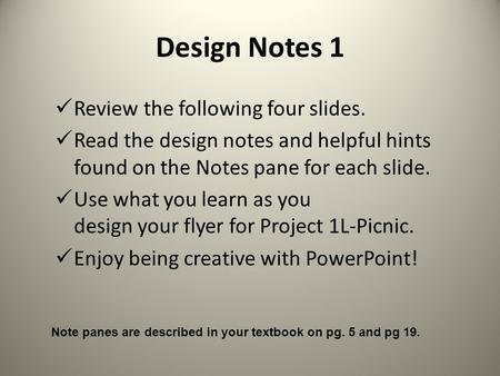 Design Notes 1 Review the following four slides. Read the design notes and helpful hints found on the Notes pane for each slide. Use what you learn as.