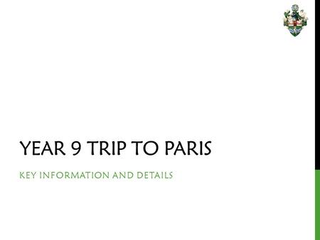 YEAR 9 TRIP TO PARIS KEY INFORMATION AND DETAILS.