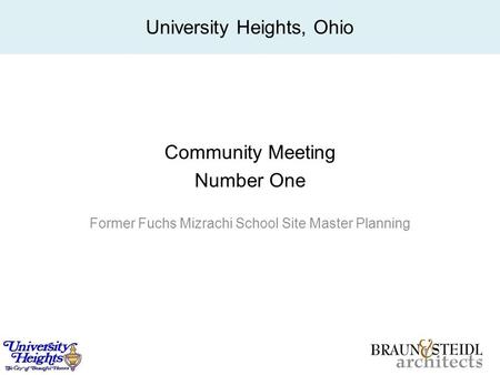 Community Meeting Number One Former Fuchs Mizrachi School Site Master Planning University Heights, Ohio.