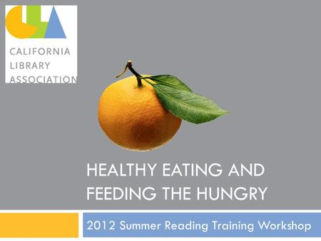 HEALTHY EATING AND FEEDING THE HUNGRY 2012 Summer Reading Training Workshop.