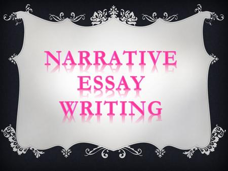  A narrative is a story.  The story has a specific point: A narrative essay strives to teach a lesson or to make a specific point.  It has specific.