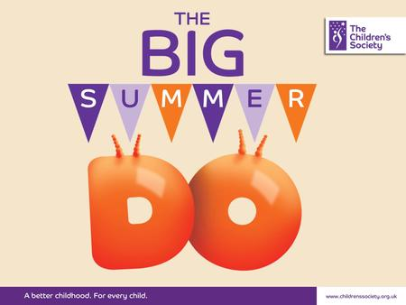 What is The Big Summer DO? Summer celebration Friends, family and community Great food, drinks, games and entertainment Celebrate childhood and help raise.