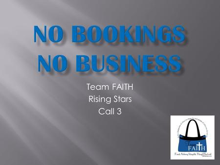 Team FAITH Rising Stars Call 3.  At parties  Phone calls  Email  Facebook  Out and About  Word of Mouth (consider referral program)