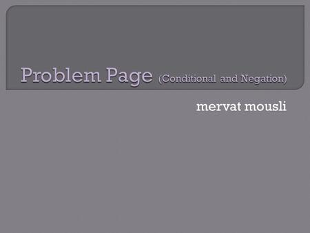 Mervat mousli.  In the first part we'll talk about two types of conditionals and make sure we understand how to use them and when.  In the second part.