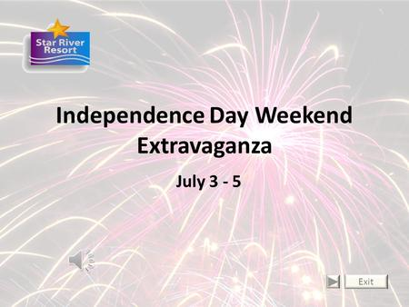 Independence Day Weekend Extravaganza July 3 - 5 Exit.