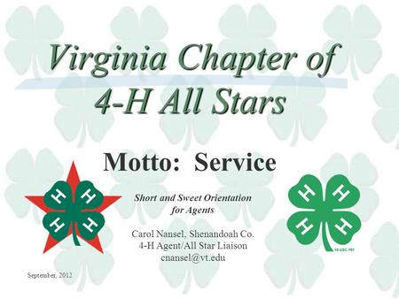 Virginia Chapter of 4-H All Stars Short and Sweet Orientation for Agents Carol Nansel, Shenandoah Co. 4-H Agent/All Star Liaison Motto: