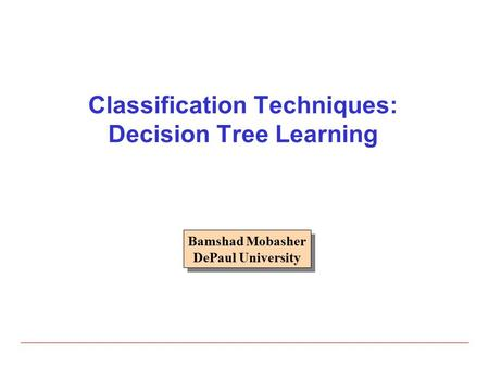Classification Techniques: Decision Tree Learning Bamshad Mobasher DePaul University Bamshad Mobasher DePaul University.