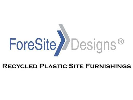 Recycled Plastic Site Furnishings. ForeSite is a division of Bedford Technology Manufacturer of benches, picnic tables and recycled profiles Since 1990,