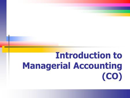 Introduction to Managerial Accounting (CO). Slide 2 Lecture Overview.