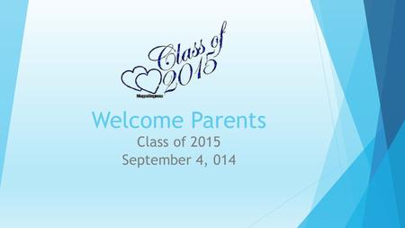 Welcome Parents Class of 2015 September 4, 014. Welcome to Senior Year!! Agenda  EOCS's and FCAT Re-takes  Senior Dues  Senior Contract  Senior Activities.
