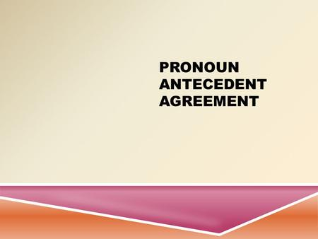 PRONOUN ANTECEDENT AGREEMENT DEFINITION  A pronoun (I, me, he, she, herself, you, it, that, they, each, few, many, who, whoever, whose, someone, everybody,
