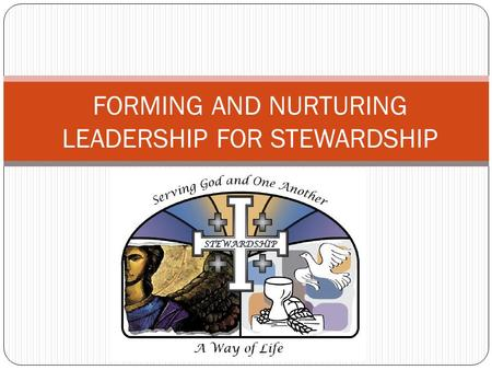 FORMING AND NURTURING LEADERSHIP FOR STEWARDSHIP.