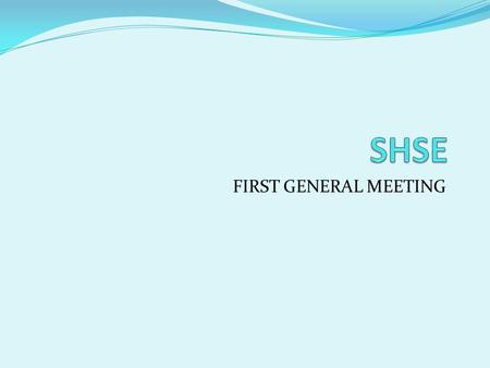 SHSE FIRST GENERAL MEETING.