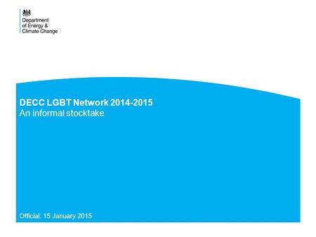 DECC LGBT Network 2014-2015 An informal stocktake Official. 15 January 2015.