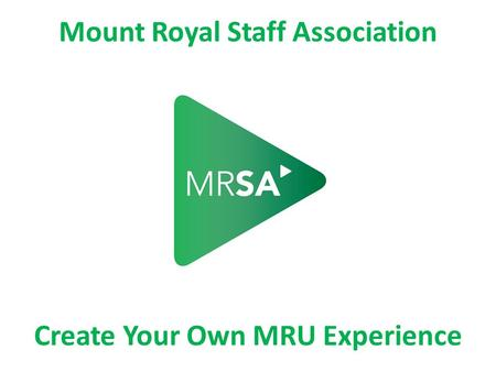 Mount Royal Staff Association Create Your Own MRU Experience.