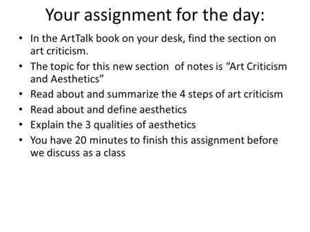 "Your assignment for the day: In the ArtTalk book on your desk, find the section on art criticism. The topic for this new section of notes is ""Art Criticism."