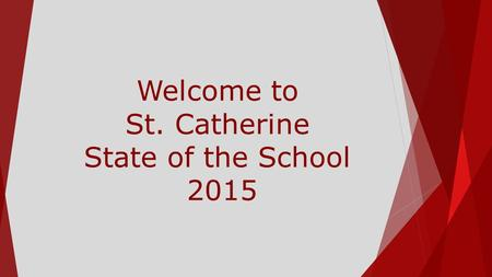 Welcome to St. Catherine State of the School 2015.