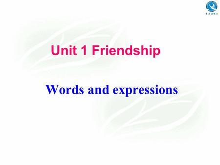 Unit 1 Friendship Words and expressions. 1. add: add…to… 加;增加 add … up 加起来 add up to 加起来总和是;等于 eg. Add your scores up and we'll see who won. These numbers.