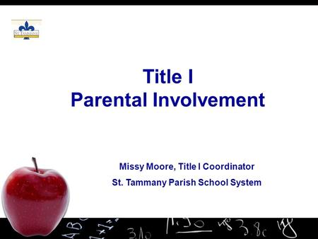 Title I Parental Involvement Missy Moore, Title I Coordinator St. Tammany Parish School System.