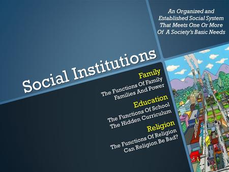 Social Institutions Family The Functions Of Family Families And Power Education The Functions Of School The Hidden Curriculum Religion The Functions Of.