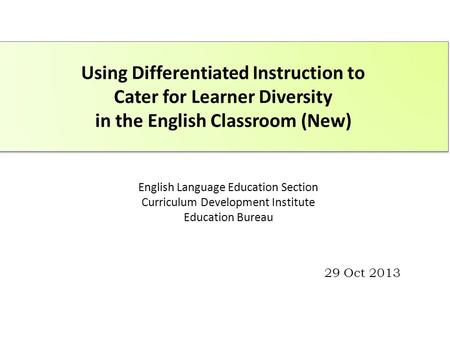English Language Education Section Curriculum Development Institute Education Bureau Using Differentiated Instruction to Cater for Learner Diversity in.