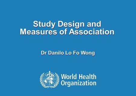 Foodborne Outbreak Investigation, Hanoi, Vietnam 01 – 05 June 2009 Study Design and Measures of Association Dr Danilo Lo Fo Wong.