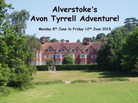 Alverstoke's Avon Tyrrell Adventure! Monday 8 th June to Friday 12 th June 2015.