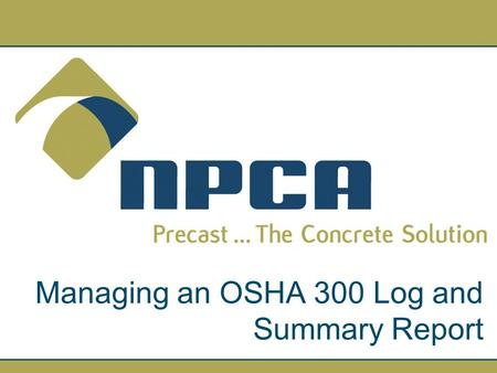 Managing an OSHA 300 Log and Summary Report. The Occupational Safety and Health Administration (OSHA) requires federal government agencies to adopt worker.