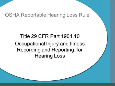 OSHA Reportable Hearing Loss Rule Title 29 CFR Part 1904.10 Occupational Injury and Illness Recording and Reporting for Hearing Loss.