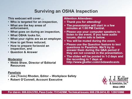 For dial-in: 888.824.5783, Pass Code: 75154299#; Technical issues: 888.259.8414, ID: 128010866 Surviving an OSHA Inspection This webcast will cover...