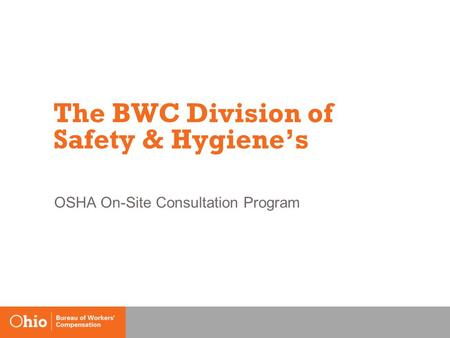 The BWC Division of Safety & Hygiene's OSHA On-Site Consultation Program.