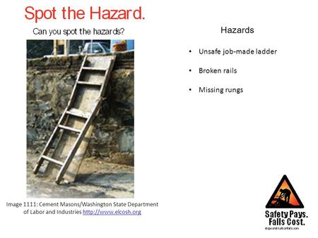 Hazards Image 1111: Cement Masons/Washington State Department of Labor and Industries  Unsafe job-made ladder.