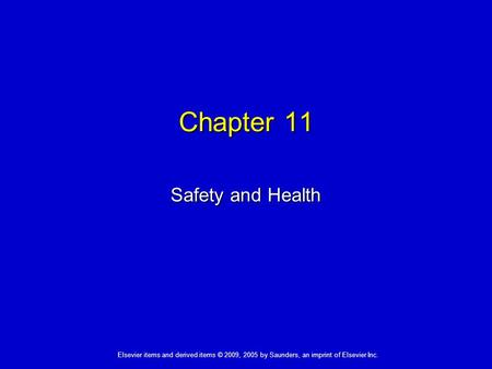 Chapter 11 Safety and Health Elsevier items and derived items © 2009, 2005 by Saunders, an imprint of Elsevier Inc.