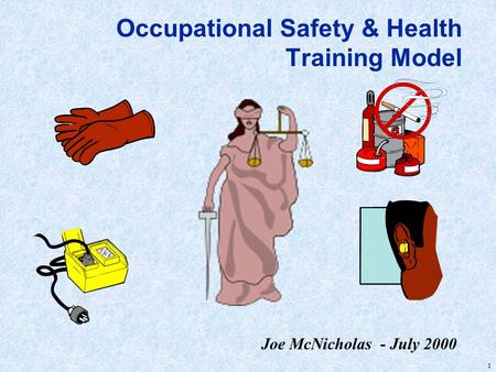 1 Occupational Safety & Health Training Model Joe McNicholas - July 2000.