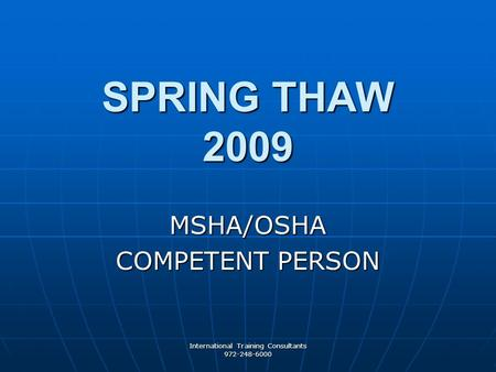 International Training Consultants 972-248-6000 SPRING THAW 2009 MSHA/OSHA COMPETENT PERSON.