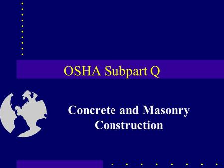 OSHA Subpart Q Concrete and Masonry Construction.