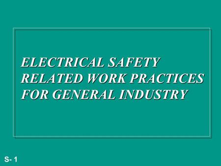 S- 1 ELECTRICAL SAFETY RELATED WORK PRACTICES FOR GENERAL INDUSTRY.